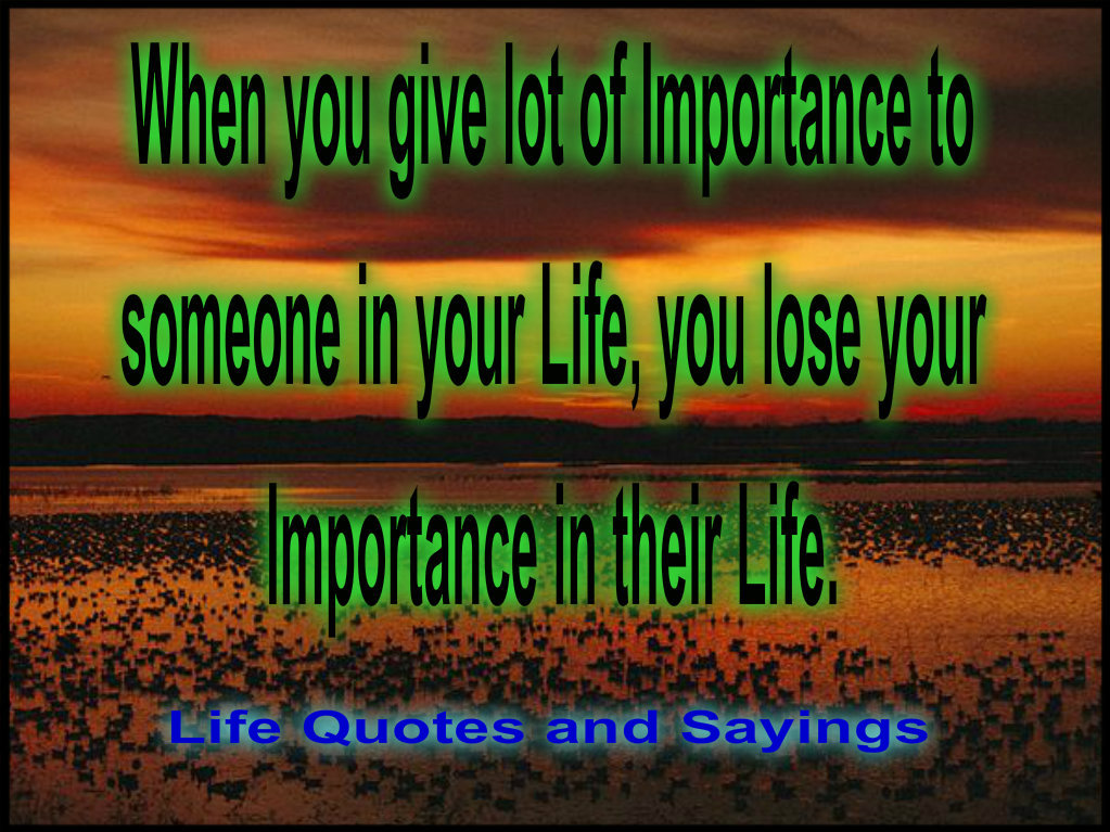 Life Quotes And Sayings: When You Give A Lot Of Importance