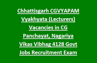Chhattisgarh CGVYAPAM Vyakhyata (Lecturers) Vacancies in CG Panchayat, Nagariya Vikas Vibhag 4128 Govt Jobs Recruitment Exam