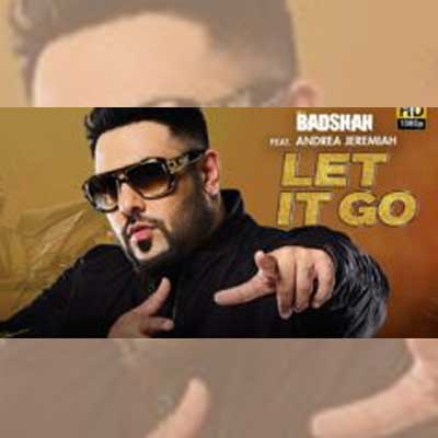 Let It Go Song Lyrics by Badshah, Andrea Jeremiah