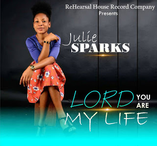 DOWNLOAD NOW LORD YOU ARE MY LIFE BY JULIE SPARKS