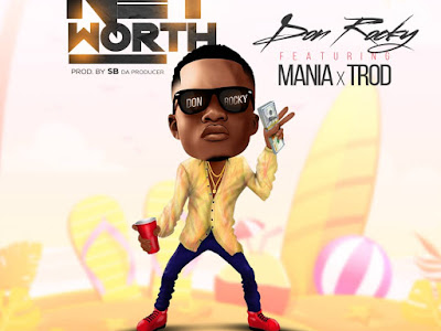 DOWNLOAD MP3: Don Rocky – Net Worth Ft. Mania x Trod