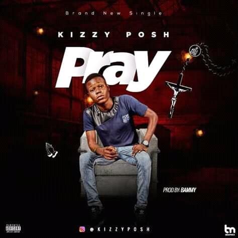 [Music] Kizzyposh - Pray