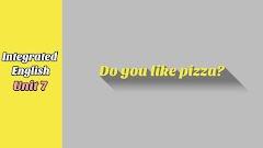 Unit 7 Do you like pizza?