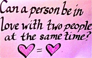 can u be in love with 2 ppl