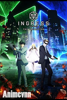 Ingress the Animation - Ingress the Animation (2018) 2018 Poster