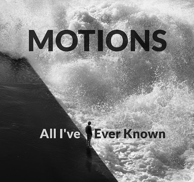 Motions All I've Ever Known