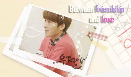 Sinopsis Drama Between Friendship and Love Episode 1-8 (Lengkap)
