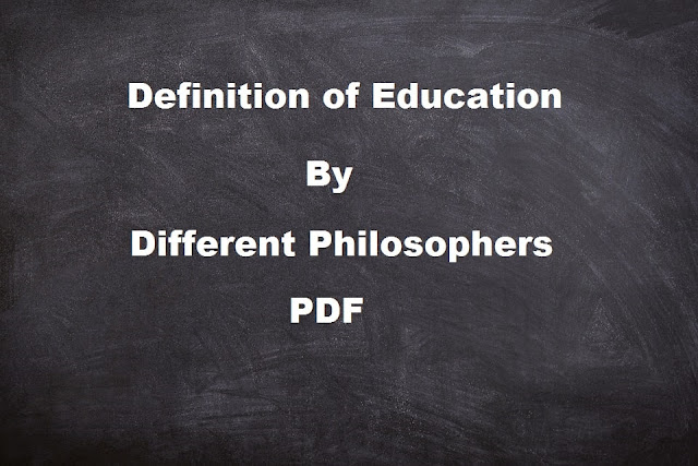 Top 10 Definition of Education by Different Philosophers,Authors,Scholars and Educationist (Download Pdf)