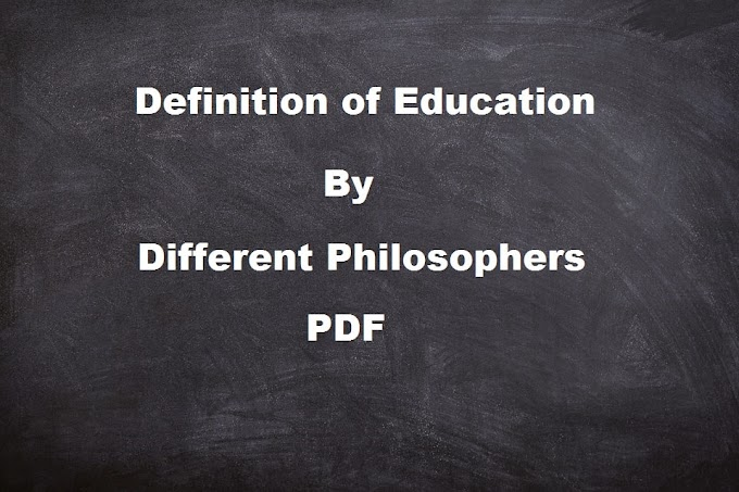 Top 30 Definition of Education by Different Philosophers, Authors, Scholars and Educationist (Download Pdf)