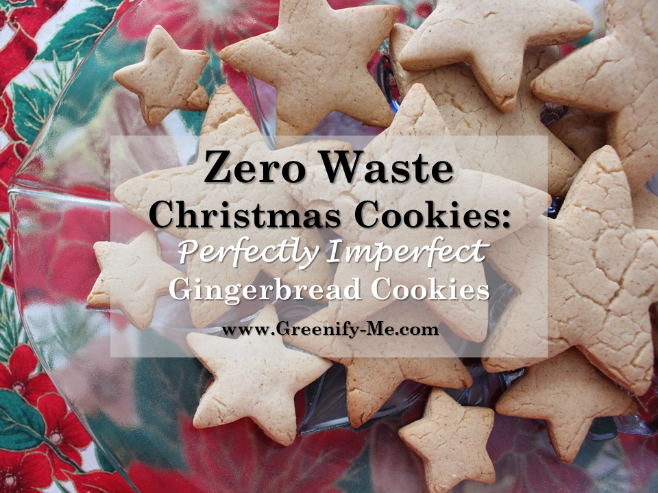 Zero Waste Christmas Cookies Perfectly Imperfect Gingerbread
