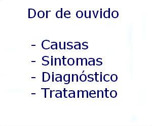 Dor de ouvido causas sintomas diagnóstico tratamento prevenção riscos complicações