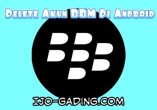 Cara Menghapus Akun BBM Di Android