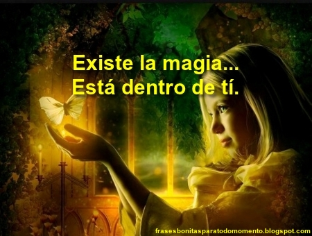 Existe la magia...Está dentro de tí.