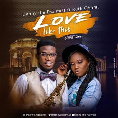 Danny The Psalmist Ft. Ruth Ohams – Love Like This