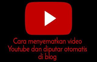 Cara embed video youtube dan diputar otomatis di blog