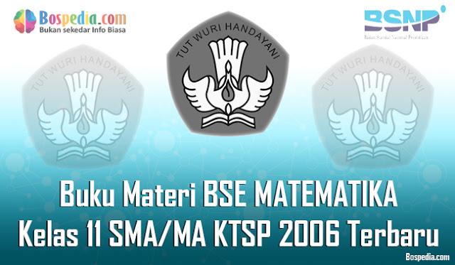 Buku Materi BSE MATEMATIKA Kelas 11 SMA/MA KTSP 2006 Terbaru