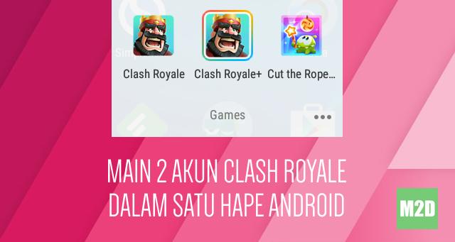 Main Dua Akun Clash Royale dalam Satu Hape Android