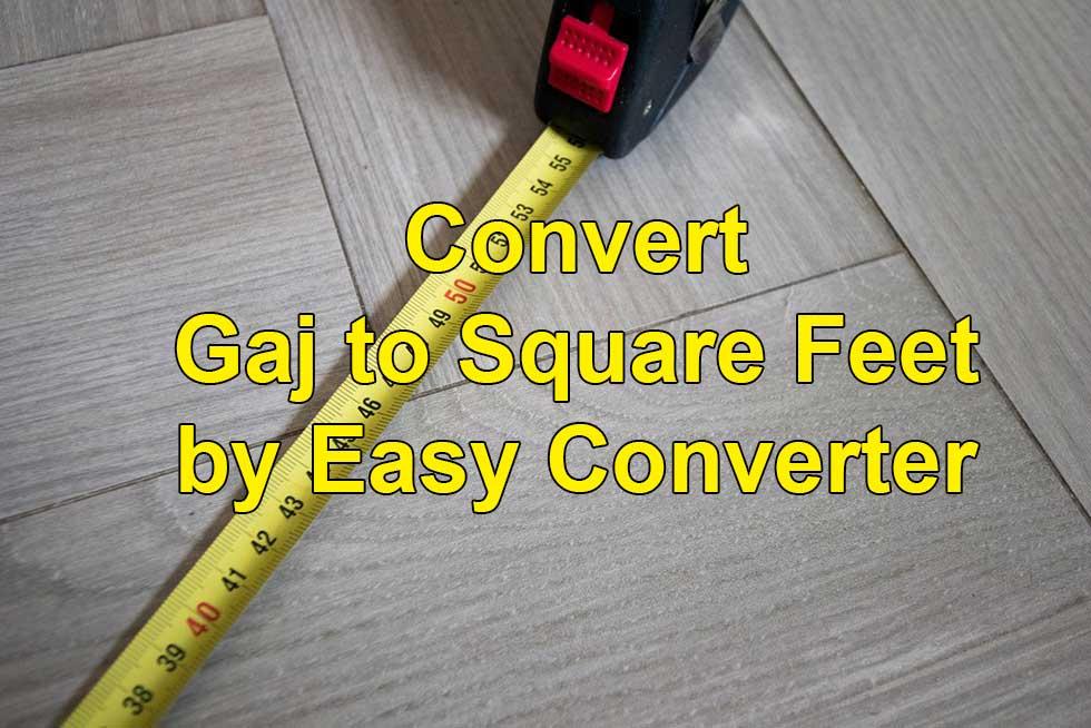 Convert 1 Gaj To Square Feet Gaj To Sq Ft By Easy Converter