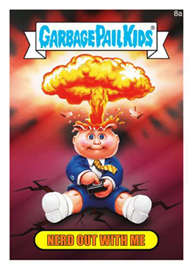 Nerd Out With Me!  Garbage Pail Kids - (Card Generator)
