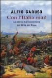 Con l'Italia mai! La storia mai raccontata dei Mille del Papa di Alfio Caruso