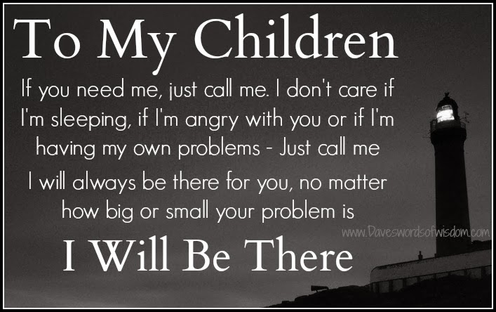My Kids Come First Quotes: Wisdom To Inspire The Soul: I Will Be There For My Children