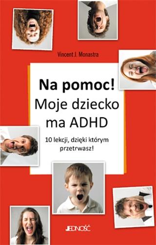 "Vincent J.Monastra - ""Na pomoc! Moje dziecko ma ADHD"""