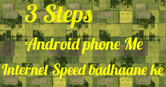 3 Steps Android phone me internet speed badhane ke liye
