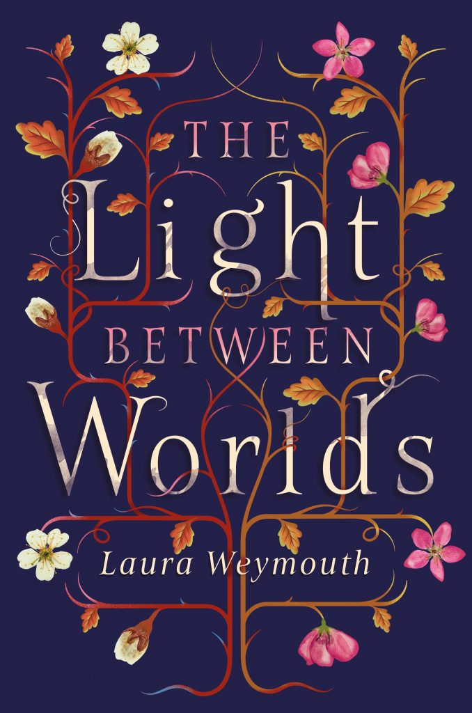 The Light Between Worlds by Laura E. Weymouth