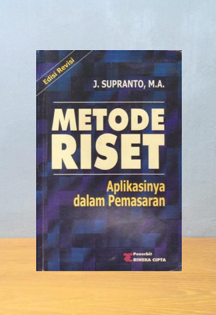 METODE RISET: APLIKASINYA DALAM PEMASARAN, J. Supranto