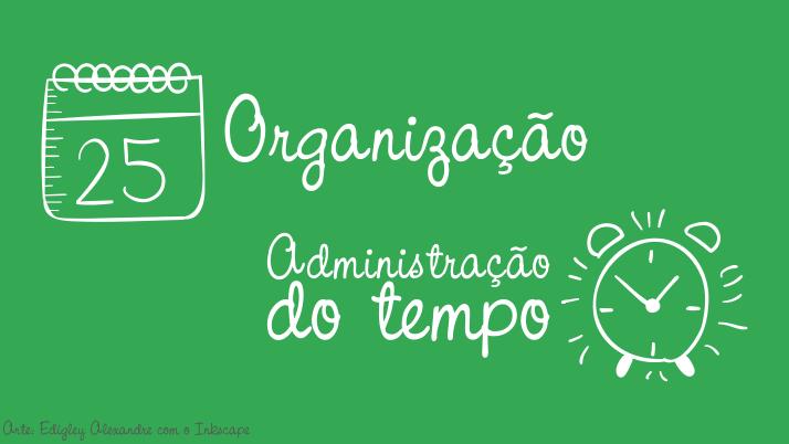 Organização e administração o tempo