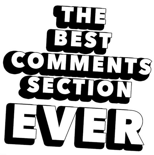 be part of the best comments section ever!