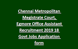 Chennai Metropolitan Megistrate Court, Egmore Office Assistant Recruitment 2019 18 Govt Jobs Application form