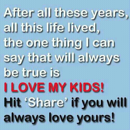 Life Quotes And Sayings I Love My Kids Do You