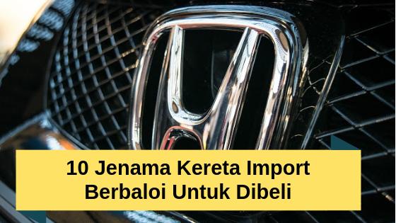 10 Jenama Kereta Import Berbaloi Untuk Dibeli, Kurang Bermasalah!