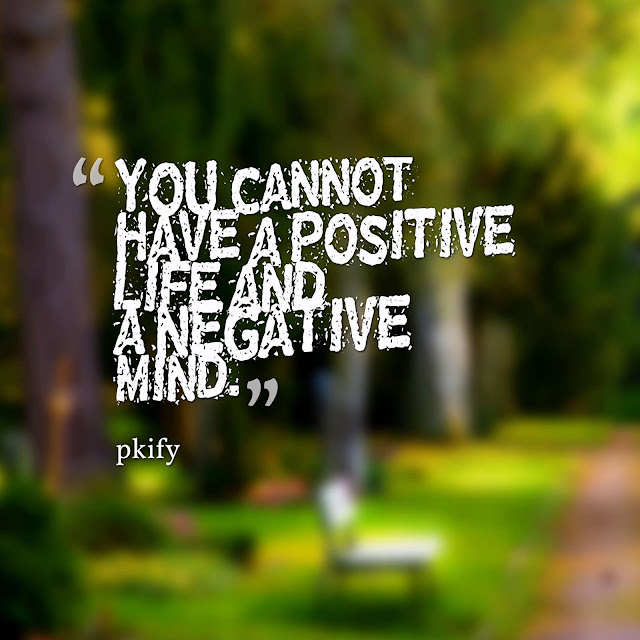You Cannot Have a Positive Life and a Negative Mind Life Quotes