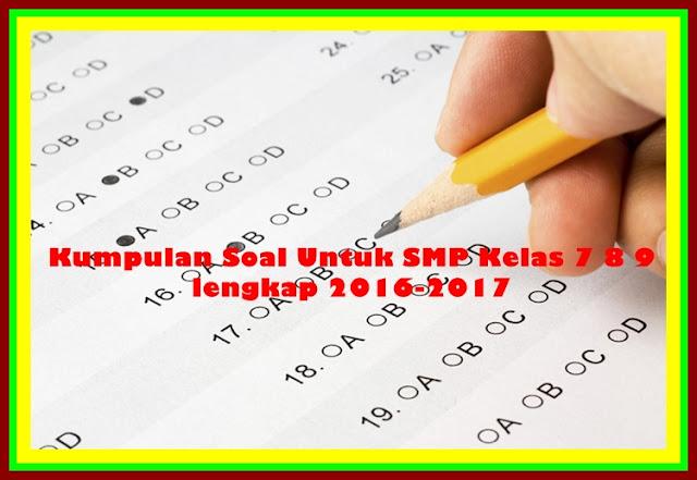 Download Kumpulan Soal Untuk SMP Kelas 7 8 9 Terbaru Revisi 2017/2018