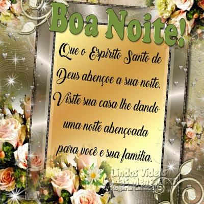 Boa Noite! Que o Espírito Santo de Deus abençoe a sua noite. Visite sua casa lhe dando  uma noite abençoada para você e sua família.