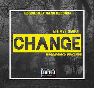 [Music]  Bharmo Frosh - Change (Prod ZeeMixx)