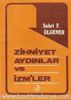 Sabri F. Ülgener - Zihniyet Aydınlar ve İzm/ler