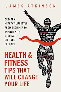 Health And Fitness Tips That Will Change Your Life - by James Atkinson