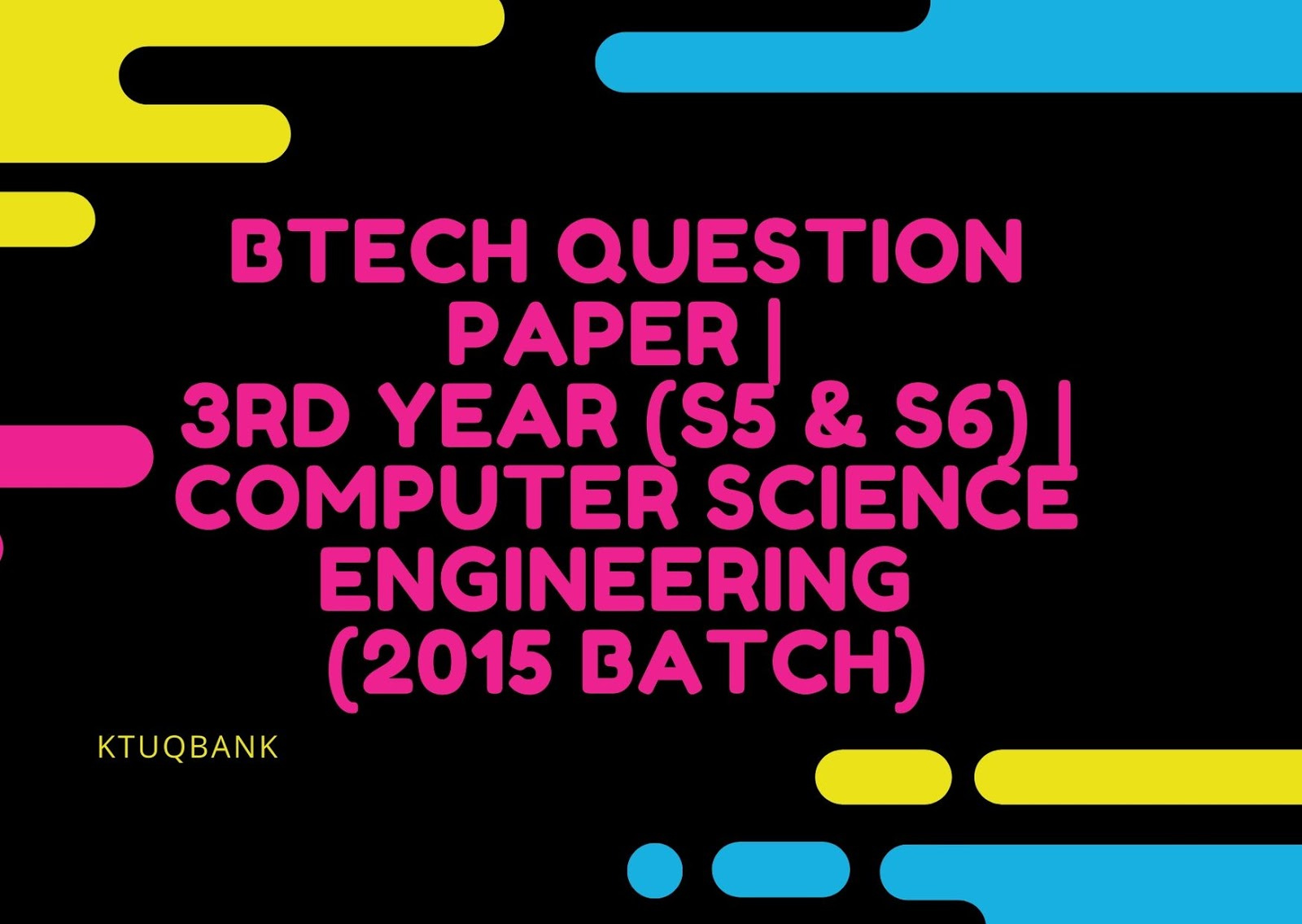 BTech Question Paper | 3rd Year (S5 & S6) | Computer Science Engineering (2015 Batch)