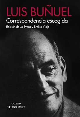 Luis Buñuel, Correspondencia escogida, un gran libro para conocer a este director