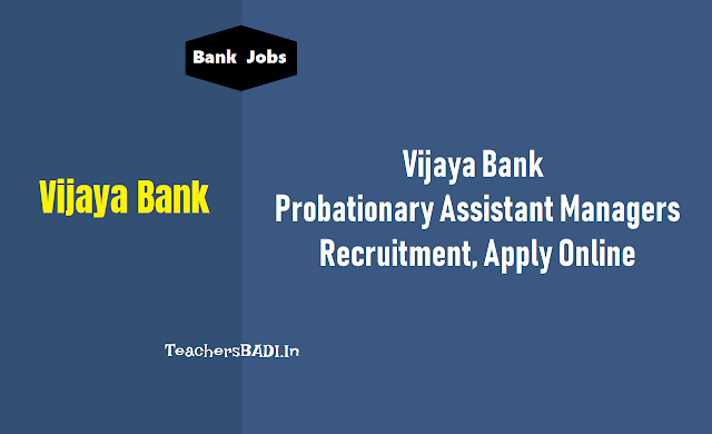 vijaya bank probationary assistant manager posts 2018 recruitment,vijaya bank officers 2018 recruitment,vijaya bank probationary assistant managers exam date,last date to apply