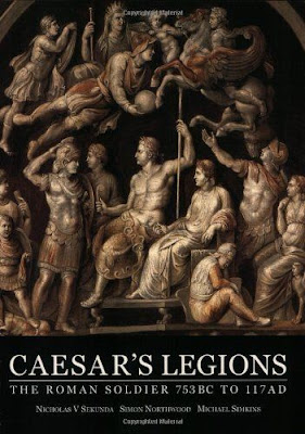 Caesar's Legions: The Roman Soldier, 753 BC to 117 AD