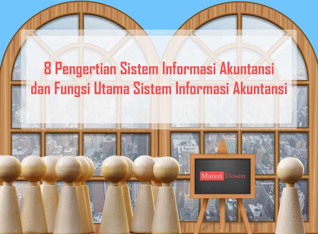 8 Pengertian Sistem Informasi Akuntansi dan Fungsi Utama Sistem Informasi Akuntansi