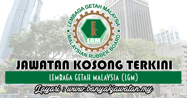 Jawatan Kosong Terkini 2018 di Lembaga Getah Malaysia (LGM)