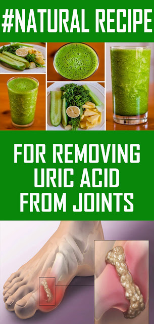 NATURAL RECIPE FOR REMOVING URIC ACID FROM YOUR JOINTS