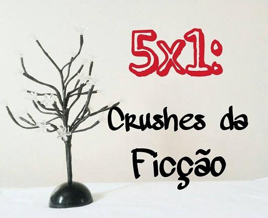 5x1: Crushes da Ficção
