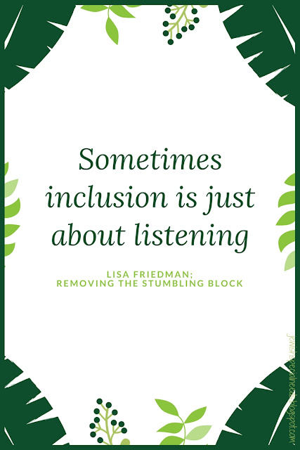 Sometimes inclusion is just about listening; Removing the Stumbling Block