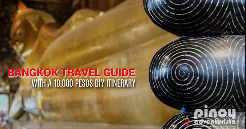 BANGKOK TRAVEL GUIDE 2018 with a ₱10,000 DIY Itinerary and Budget